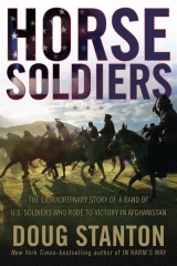 Horse Soldiers: The Extraordinary Story of a Band of U.S. Soldiers Who Rode to Victory in Afghanistan by Doug Stanton