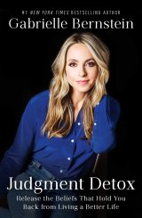 Judgment Detox: Release the Beliefs that Hold You Back from Living a Better Life by Gabrielle Bernstein