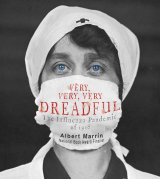 Very, Very, Very Dreadful: The Influenza Pandemic of 1918 by Albert Marrin