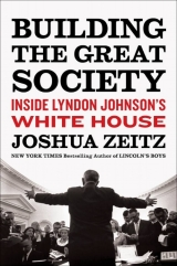 Building the Great Society: Inside Lyndon Johnson's White House by Joshua Zeitz