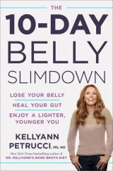 The 10-day belly slimdown: Lose Your Belly, Heal Your Gut, Enjoy a Lighter, Younger You by Dr. Kellyann Petrucci, MS, ND.