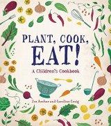 Plant, Cook, Eat!: A Children's Cookbook by Joe Archer & Caroline Craig