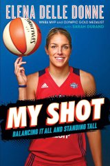 My Shot: Balancing it All and Standing Tall by Elena Delle Donne, with Sarah Durand