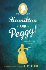 Hamilton and Peggy!: A Revolutionary Friendship by L. M. Elliott