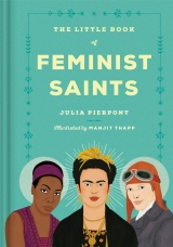 The Little Book of Feminist Saints by Julia Pierpont ; illustrated by Manjitt Thapp
