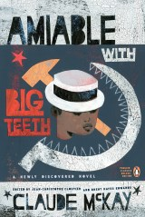 Amiable With Big Teeth: A Novel of the Love Affair Between the Communists and the Poor Black Sheep of Harlem by Claude McKay