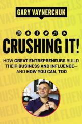 Crushing It!: How Great Entrepreneurs Build Business and Influence-- And How You Can, Too by Gary Vaynerchuk