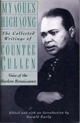 My Soul's High Song: The Collected Writings of Countee Cullen, Voice of the Harlem Renaissance edited and with an introduction by Gerald L. Early