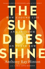 The Sun Does Shine: How I Found Life and Freedom on Death Row by Anthony Ray Hinton, with Lara Love Hardin ; and a foreword by Bryan Stevenson
