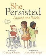 She Persisted Around the World: 13 Women Who Changed History by Chelsea Clinton, illustrated by Alexandra Boiger