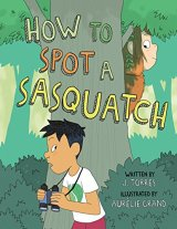 How to Spot a Sasquatch by J. Torres, illustrated by Aurélie Grand
