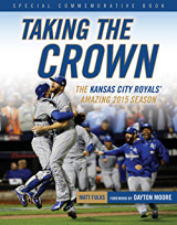 Taking the Crown: The Kansas City Royals' Amazing 2015 Season by Matt Fulks ; foreword by Dayton Moore