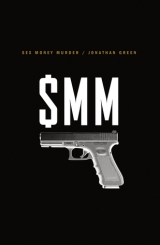 Sex Money Murder: A Story of Crack, Blood, and Betrayal by Jonathan Green