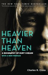 Heavier than Heaven: Biography of Kurt Cobain by Charles R. Cross