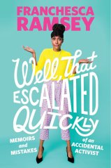 Well, That ascalated Quickly: Memoirs and Mistakes of an Accidental Activist by Franchesca Ramsey