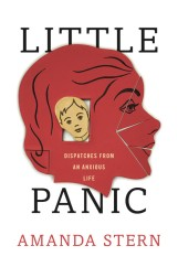 Little Panic: Dispatches From An Anxious Life by Amanda Stern